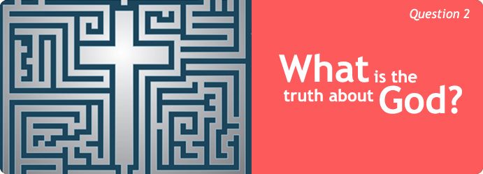 The Great Questions of Life | What is the truth about God?